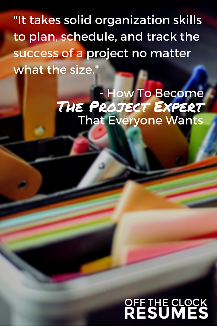 How To Become The Project Expert That Everyone Wants | Off The Clock Resumes