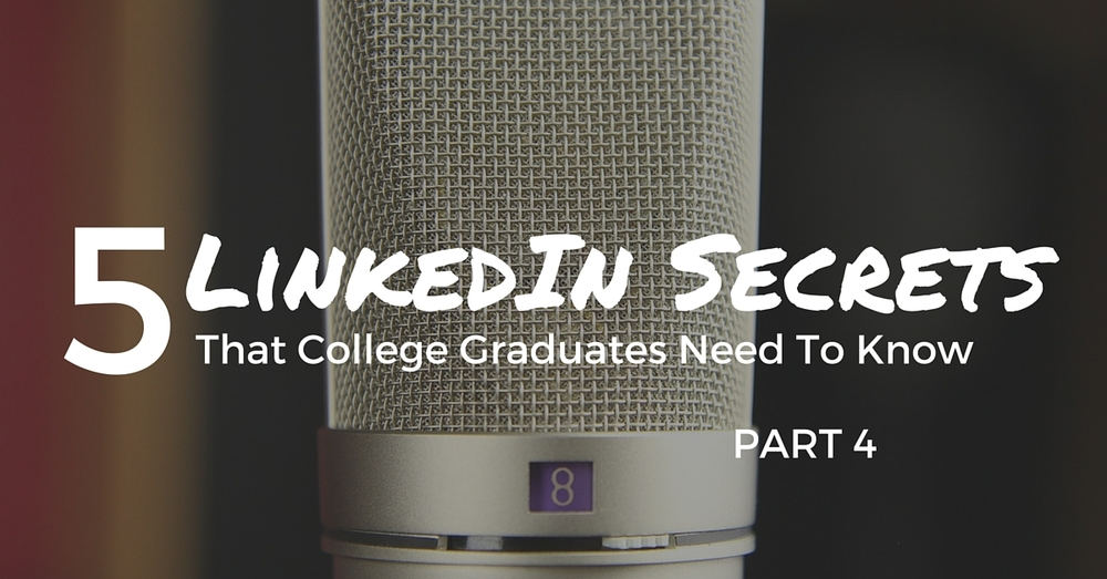 5 LinkedIn Secrets That College Graduates Need To Know: Part 4 - Off The Clock Resumes