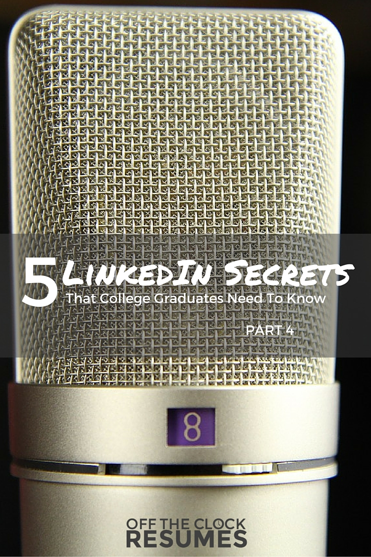 5 LinkedIn Secrets That College Graduates Need To Know: Part 4 | Off The Clock Resumes