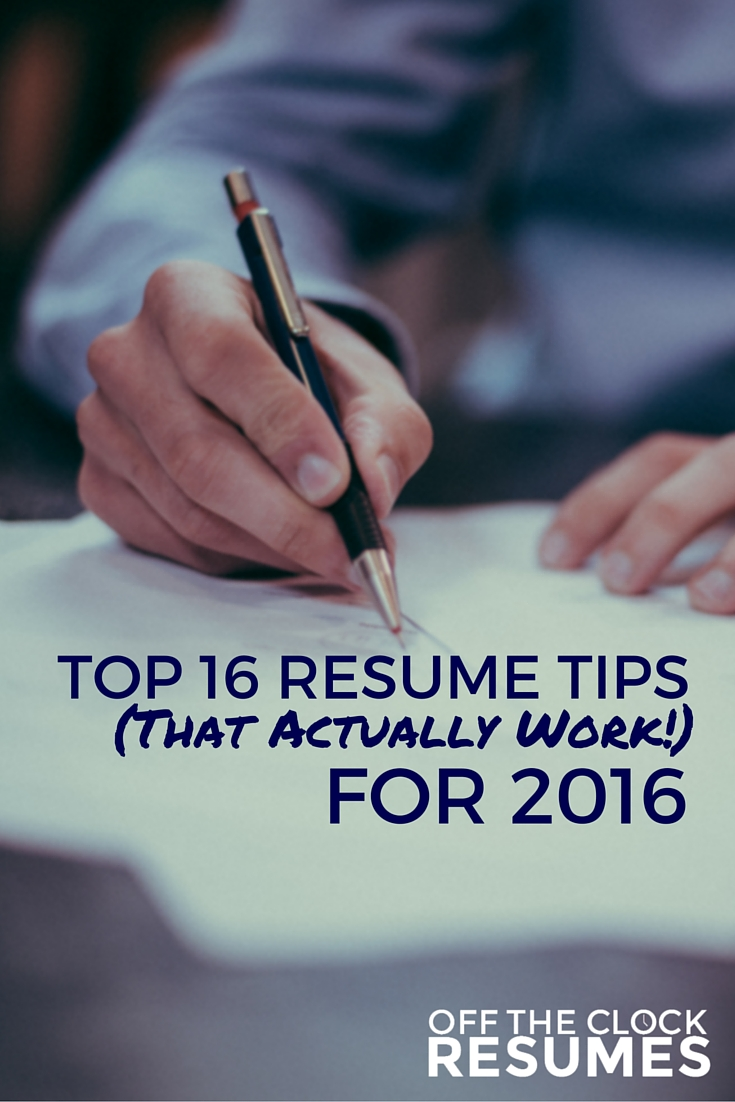 Top 16 Resume Tips (That Actually Work!) For 2016 | Off The Clock Resumes