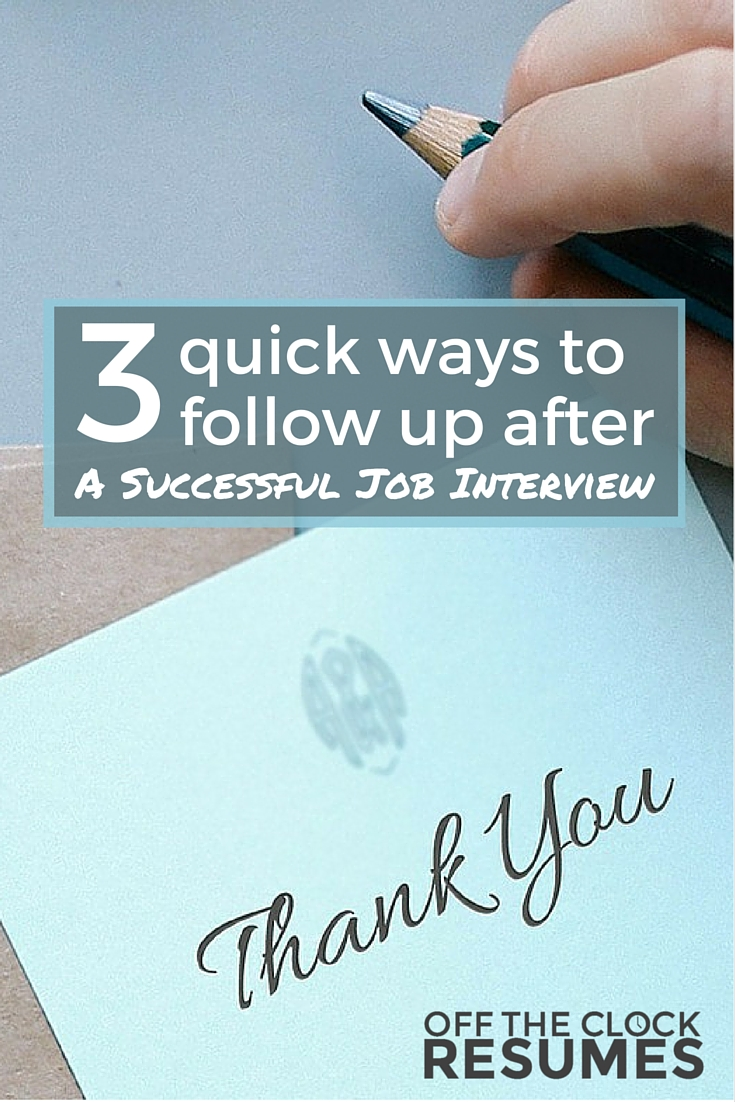 3 Quick Ways To Follow Up After A Successful Job Interview | Off The Clock Resumes