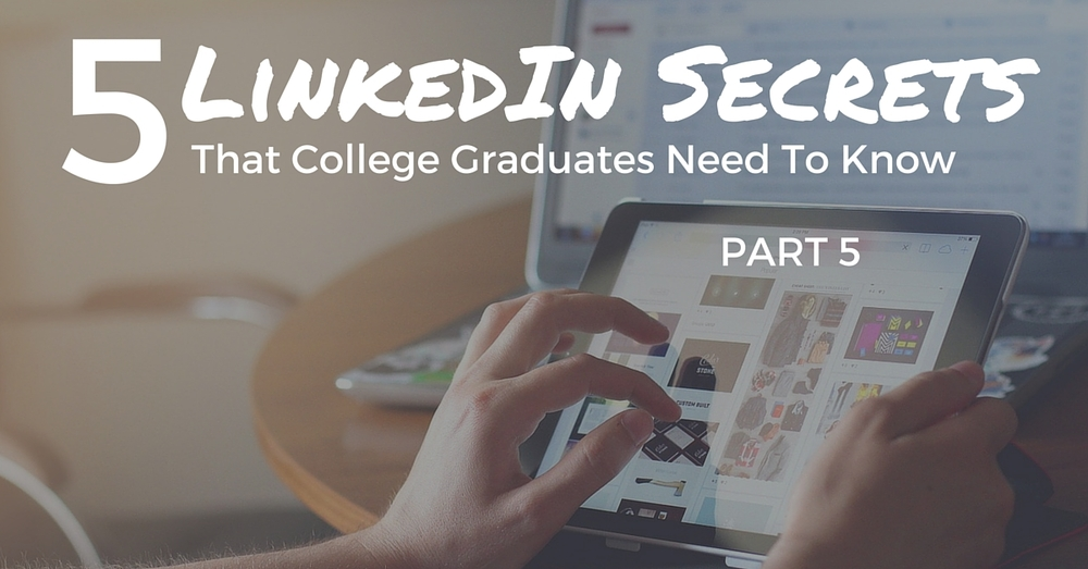 5 LinkedIn Secrets That College Graduates Need To Know: Part 5 - Off The Clock Resumes