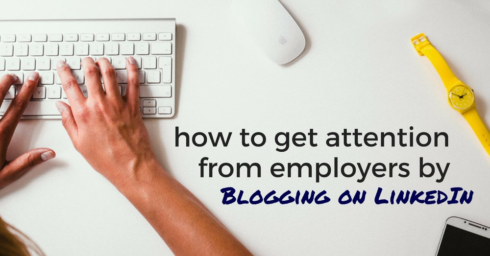 How To Get Attention From Employers By Blogging On LinkedIn - Off The Clock Resumes