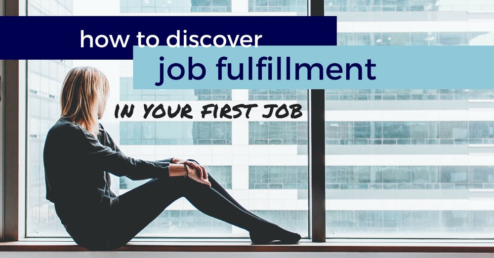 How To Discover Job Fulfillment In Your First Job - Off The Clock Resumes