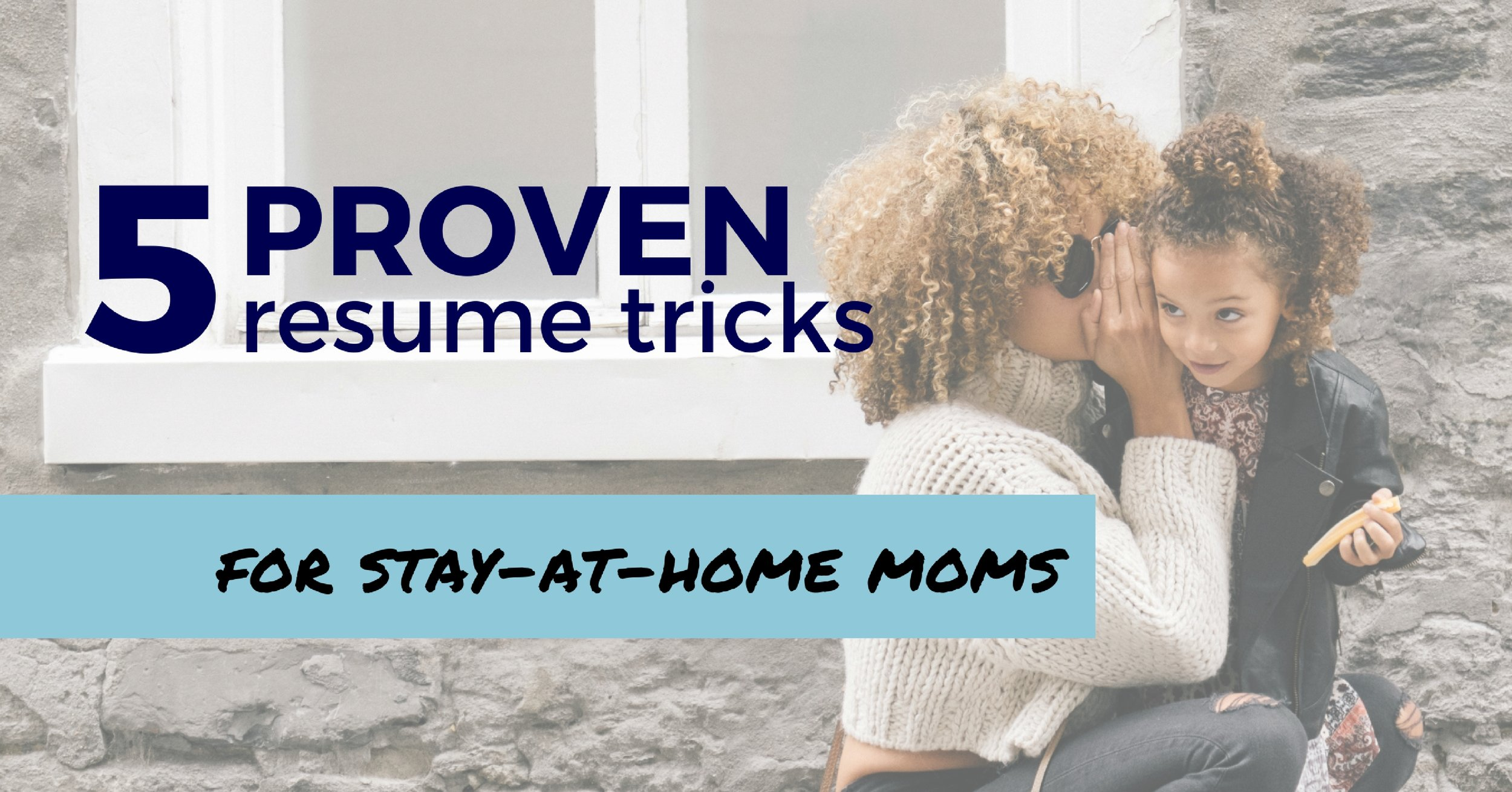 5 Proven Resume Tricks For Stay At Home Moms