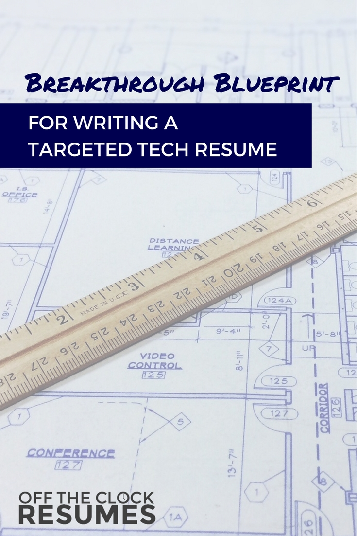 Breakthrough Blueprint For Writing A Targeted Tech Resume | Off The Clock Resumes