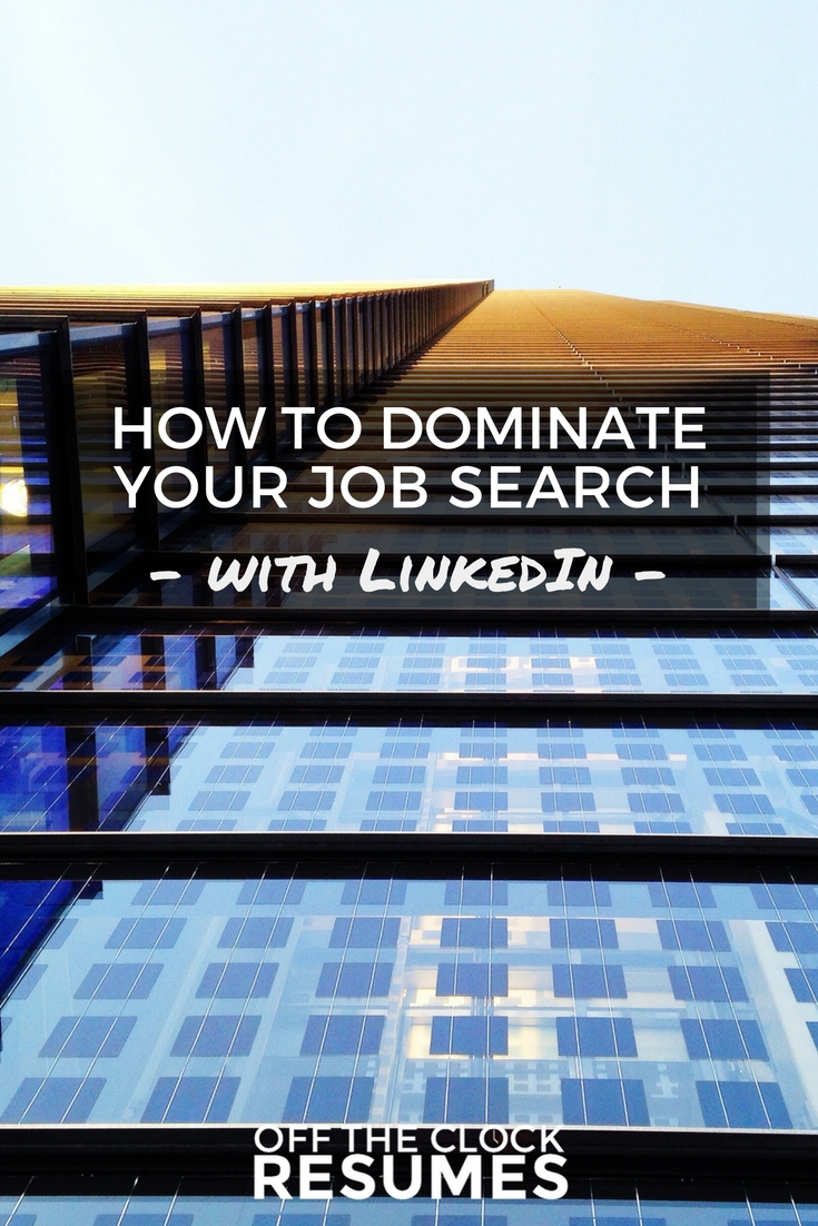 How To Dominate Your Job Search With LinkedIn | Off The Clock Resumes