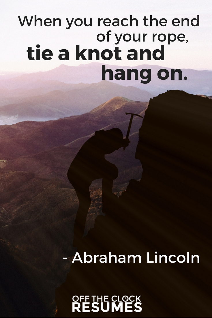 When you reach the end of your rope, tie a knot and hang on. -Abraham Lincoln | Motivational Quote