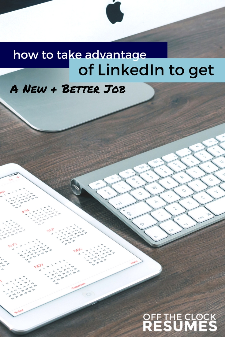 How To Take Advantage of LinkedIn To Get A New + Better Job | Off The Clock Resumes