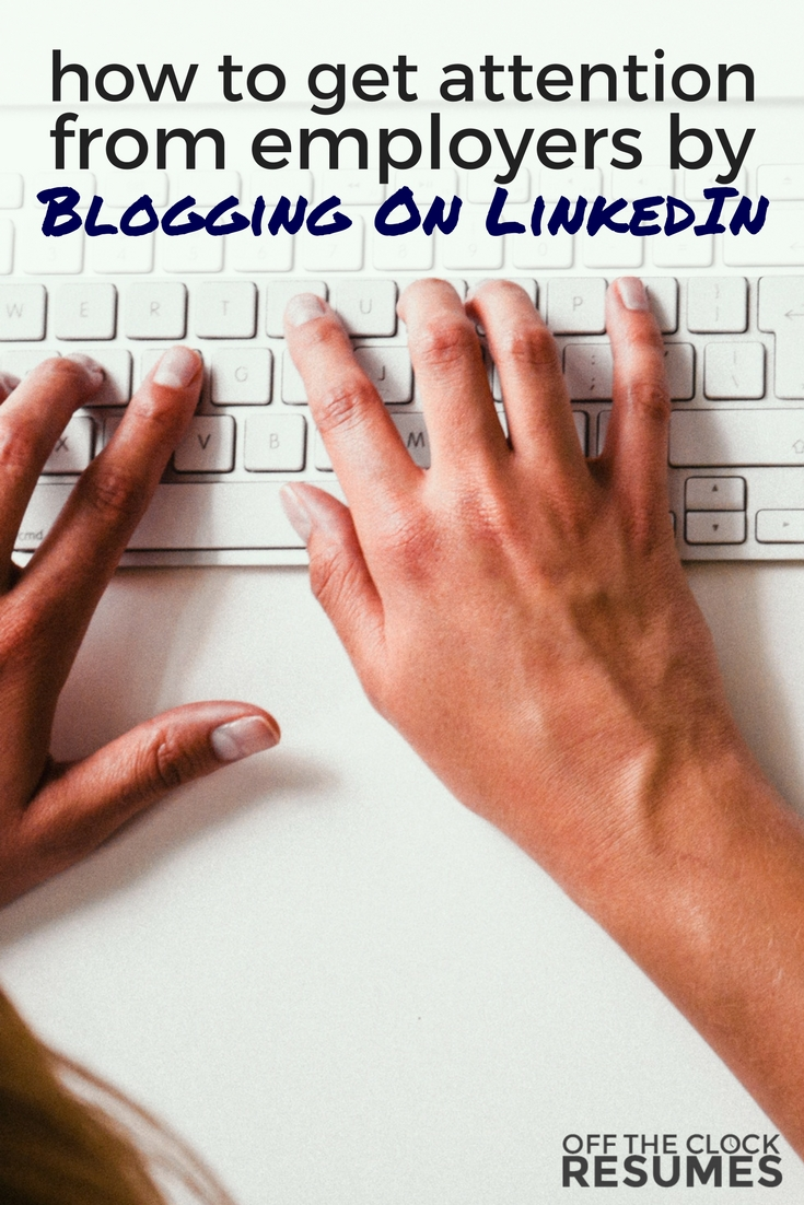 How To Get Attention From Employers By Blogging On LinkedIn | Off The Clock Resumes