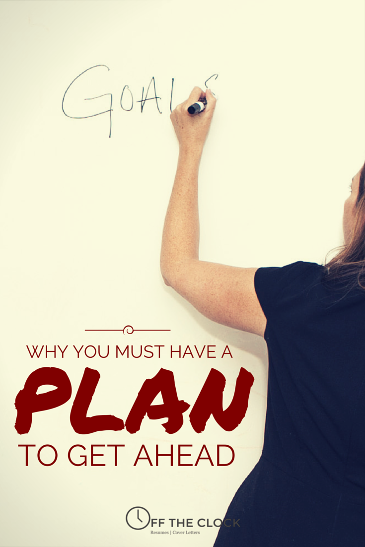 Why You Must Have A Plan To Get Ahead | Off The Clock Resumes