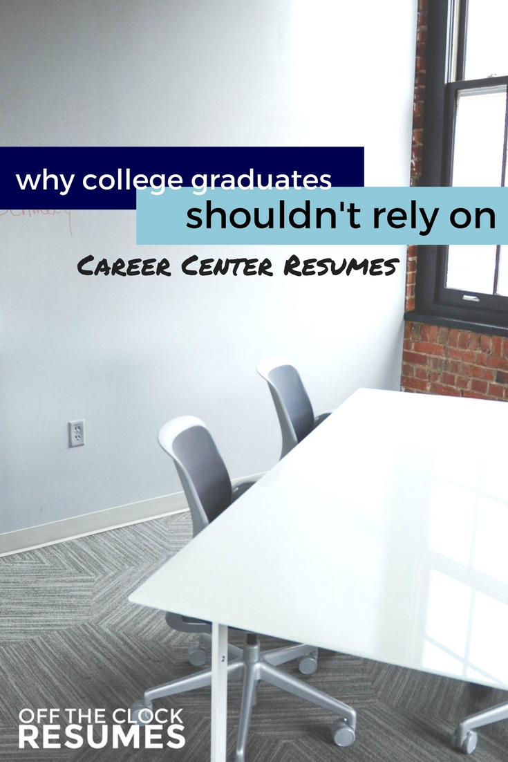 Why College Graduates Shouldn't Rely On Career Center Resumes | Off THe Clock Resumes