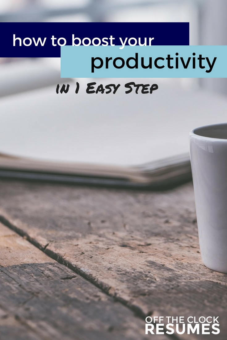 How To Boost Your Productivity In 1 Easy Step | Off The Clock Resumes