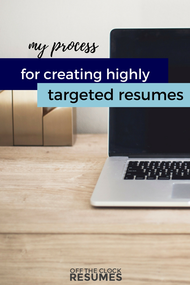My Process For Creating Highly Targeted Resumes | Off The Clock Resumes