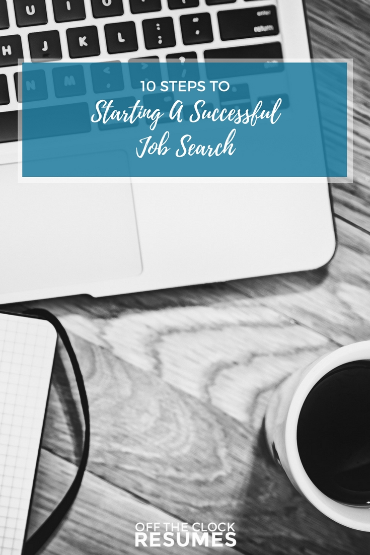 10 Steps To Starting A Successful Job Search | Off The Clock Resumes