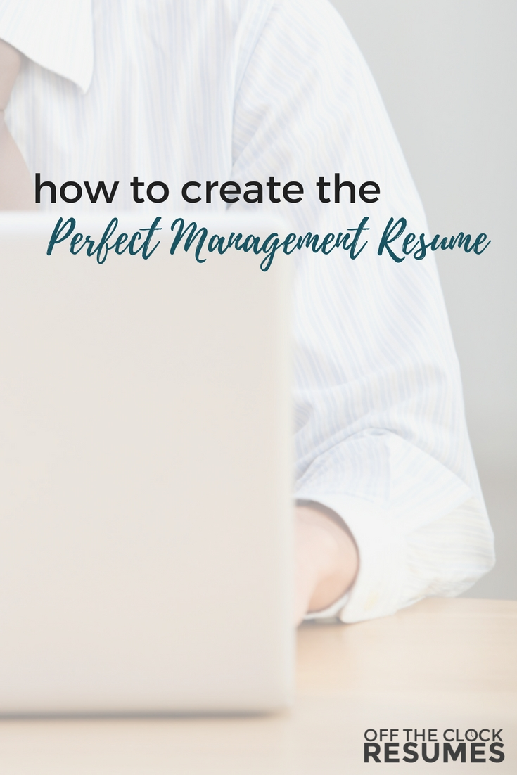 How To Create The Perfect Management Resume | Off The Clock Resumes