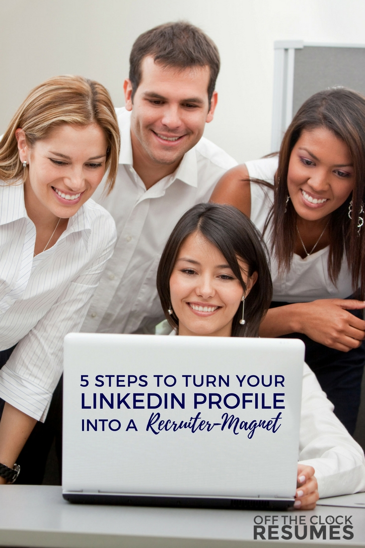 5 Steps To Turn Your LinkedIn Profile Into A Recruiter-Magnet | Off The Clock Resumes