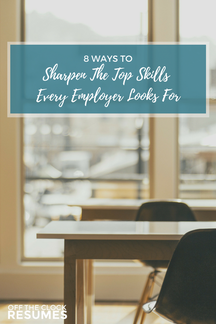 8 Ways To Sharpen The Top Skills Every Employer Looks For | Off The Clock Resumes