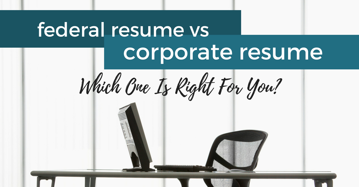 Federal Resume vs. Corporate Resume: Which One Is Right For You?
