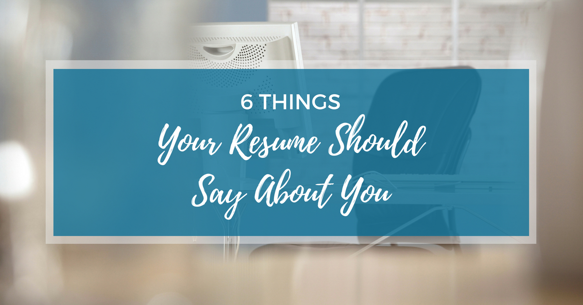 6 things your resume should say about you