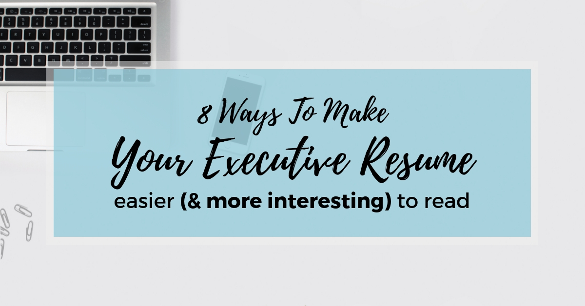 8 Ways To Make Your Executive Resume Easier (and More Interesting ...