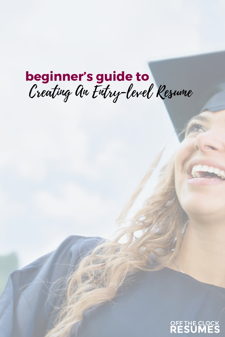 Beginner's Guide To Creating An Entry-level Resume | Resume Tips from Off The Clock Resumes