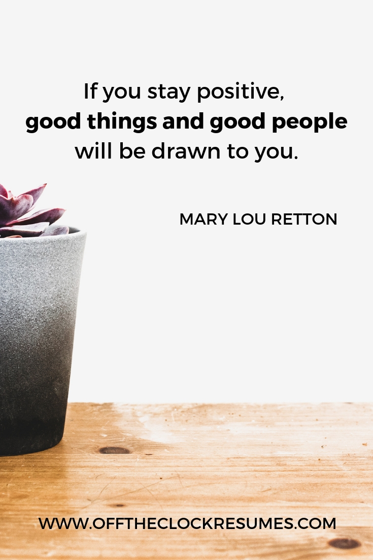 """""""If you stay positive, good things and good people will be drawn to you."""" - Mary Lou Retton 