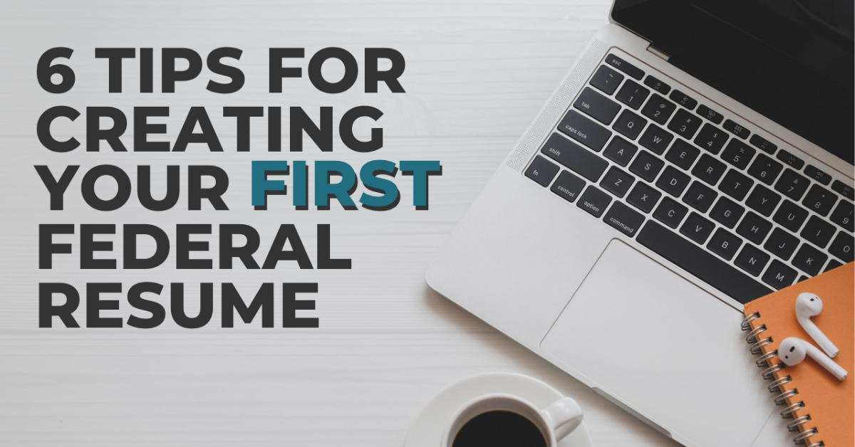 6 Tips For Creating Your First Federal Resume