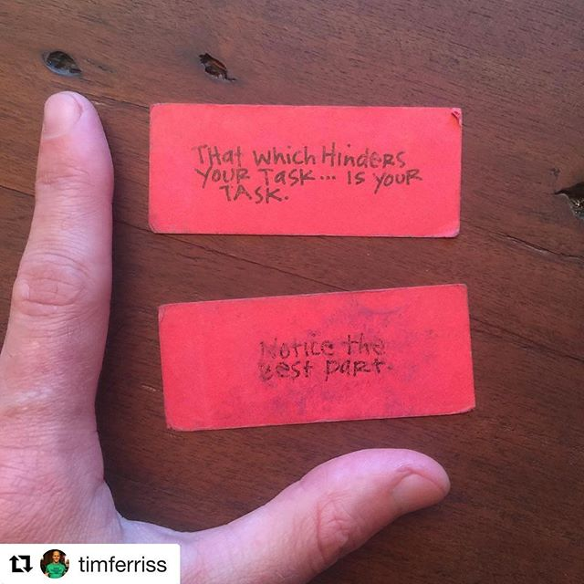 "#Repost @timferriss with @repostapp ・・・ For the last three years, I've carried two reminder cards in my wallet: ""Notice the best part"" and ""That which hinders your task... is your task."""