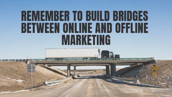 Remember to build bridges between online and offline marketing.png