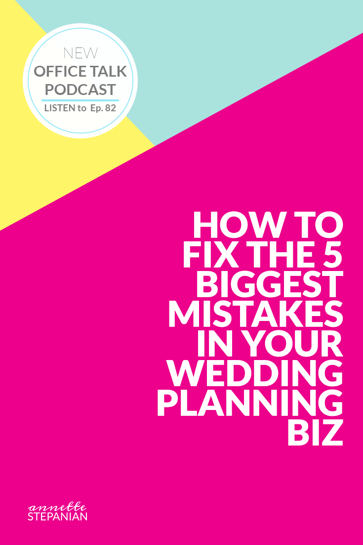 HOW TO FIX THE 5 BIGGEST MISTAKES IN YOUR WEDDING PLANNING BIZ