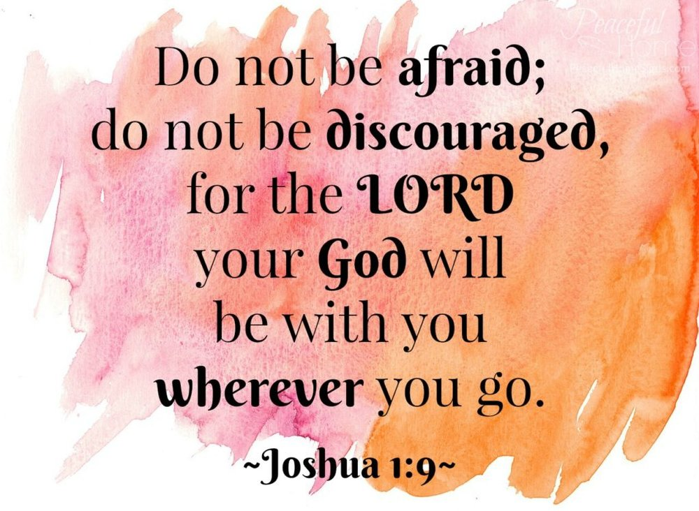 joshua 1 9 be not afraid tell the lord thank you