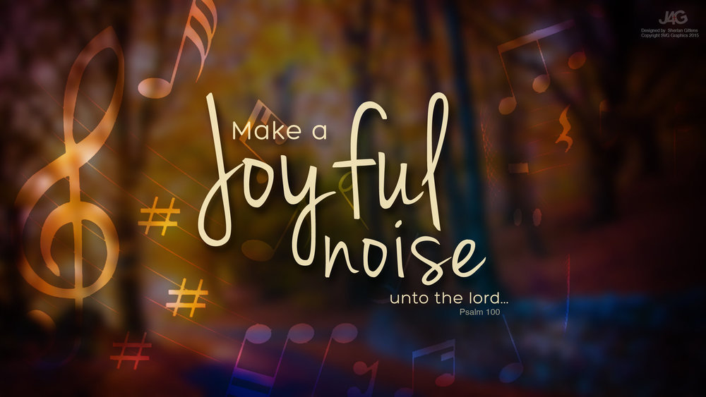 Psalm 1001 5 Make A Joyful Noise Unto The Lord Tell The Lord