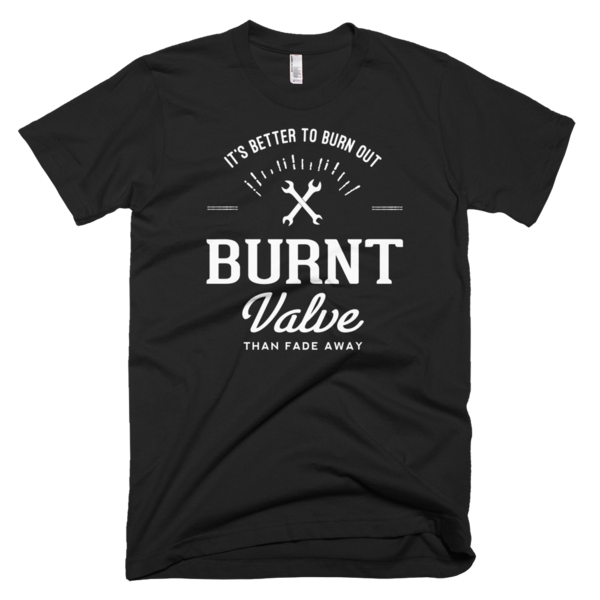 Burnt Valve Moto Co. It's Better to Burn Out than Fade Away T-Shirt