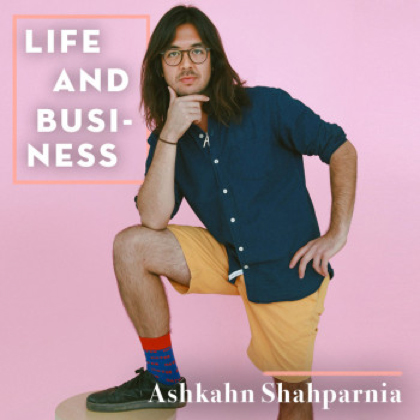 Life & Business: Ashkahn Shahparnia
