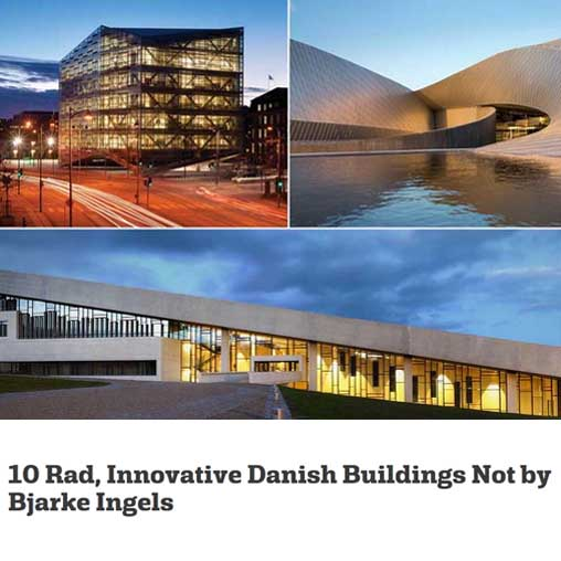 10 Rad, Innovative Danish Buildings Not by Bjarke Ingels