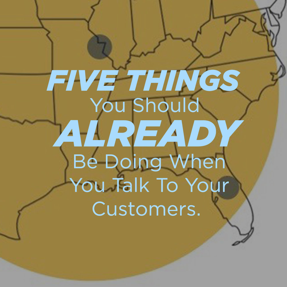 Five Things You Should Already Be Doing When You Talk To Your Customers