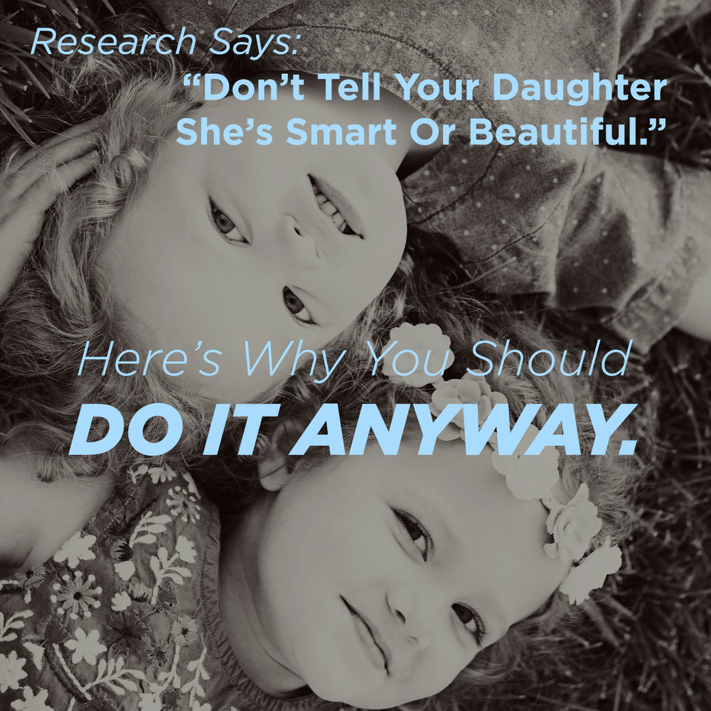 "Research Says: ""Don't Tell Your Daughter She's Smart Or Beautiful."" Here's Why You Should Do It Anyway."