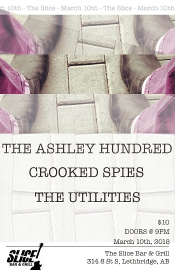 Saturday March 10th @ The SLice Bar, Lethbridge w/ The ASHLEY Hundred & The Utilities -