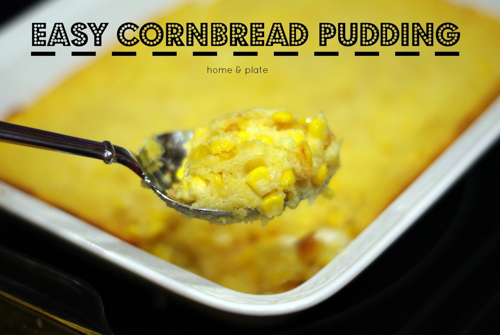 Easy Cornbread Pudding — Home & Plate - Fresh Ideas & Simple Recipes