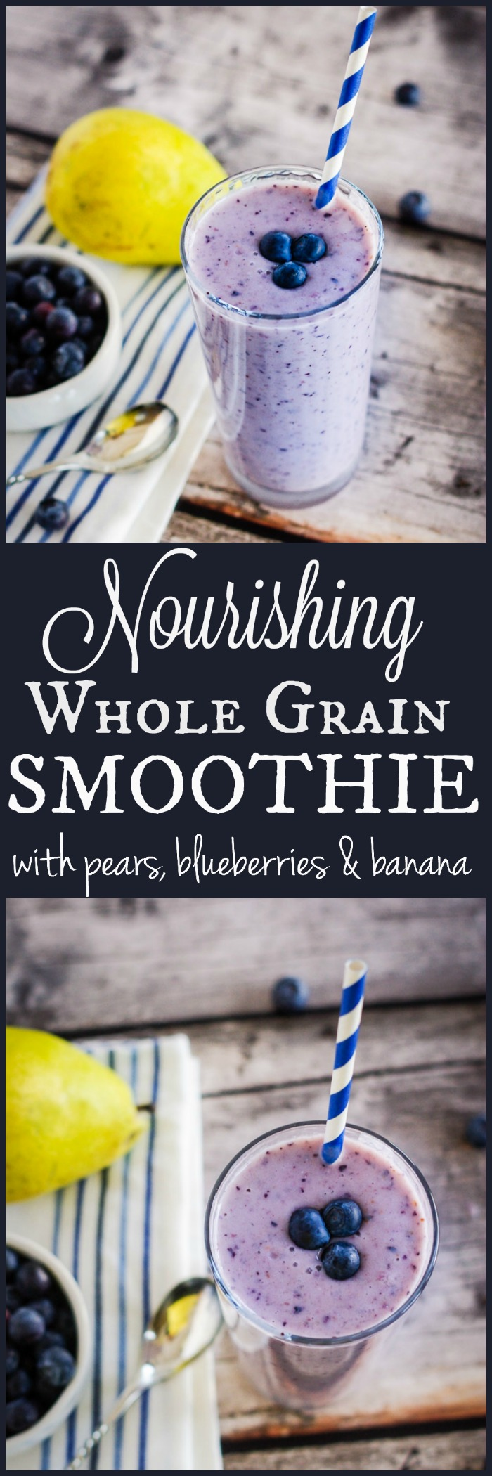 Nourishing Whole Grain Smoothie with Pears, Blueberries & Bananas | www.homeandplate.com | Start your mornings by nourishing your body with wholesome goodness and fresh seasonal fruit.