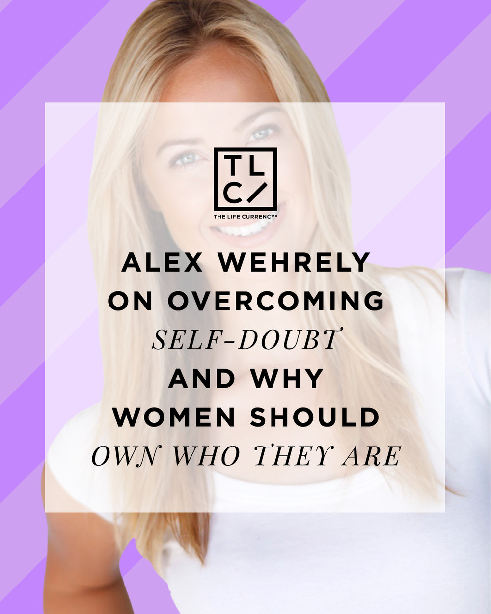 Alex Wehrley on overcoming self-doubt and why women should own who they are