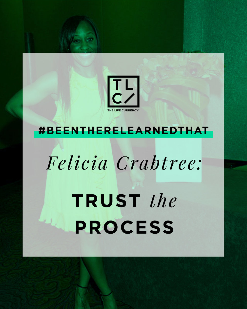 "#BeenThereLearnedThat: Felicia Crabtree on ""Trusting the Process"""