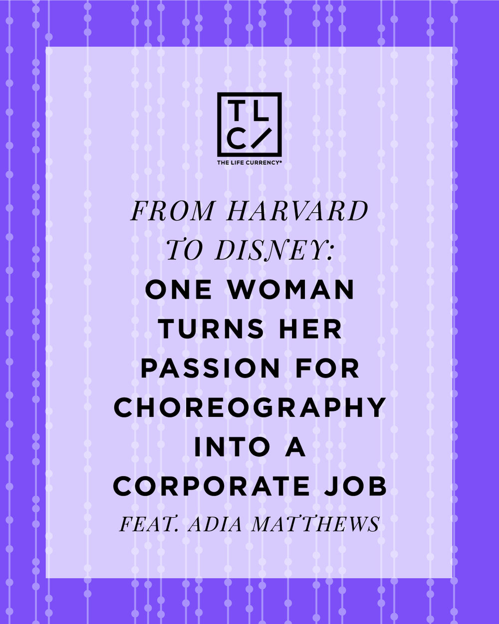 From Harvard to Disney: How One Woman Turned Her Passion for Choreography into a Corporate Job with Adia Matthews