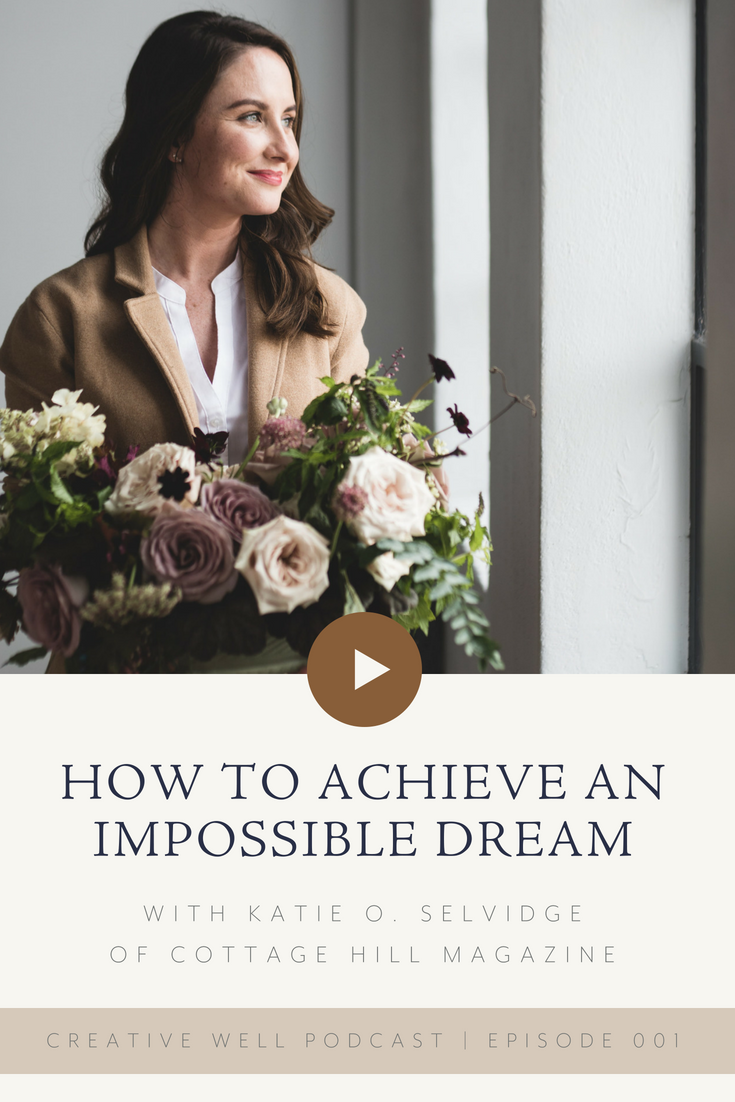 How to Achieve an Impossible Dream with Katie O. Selvidge on The Creative Well Podcast | katieoselvidge.com .png
