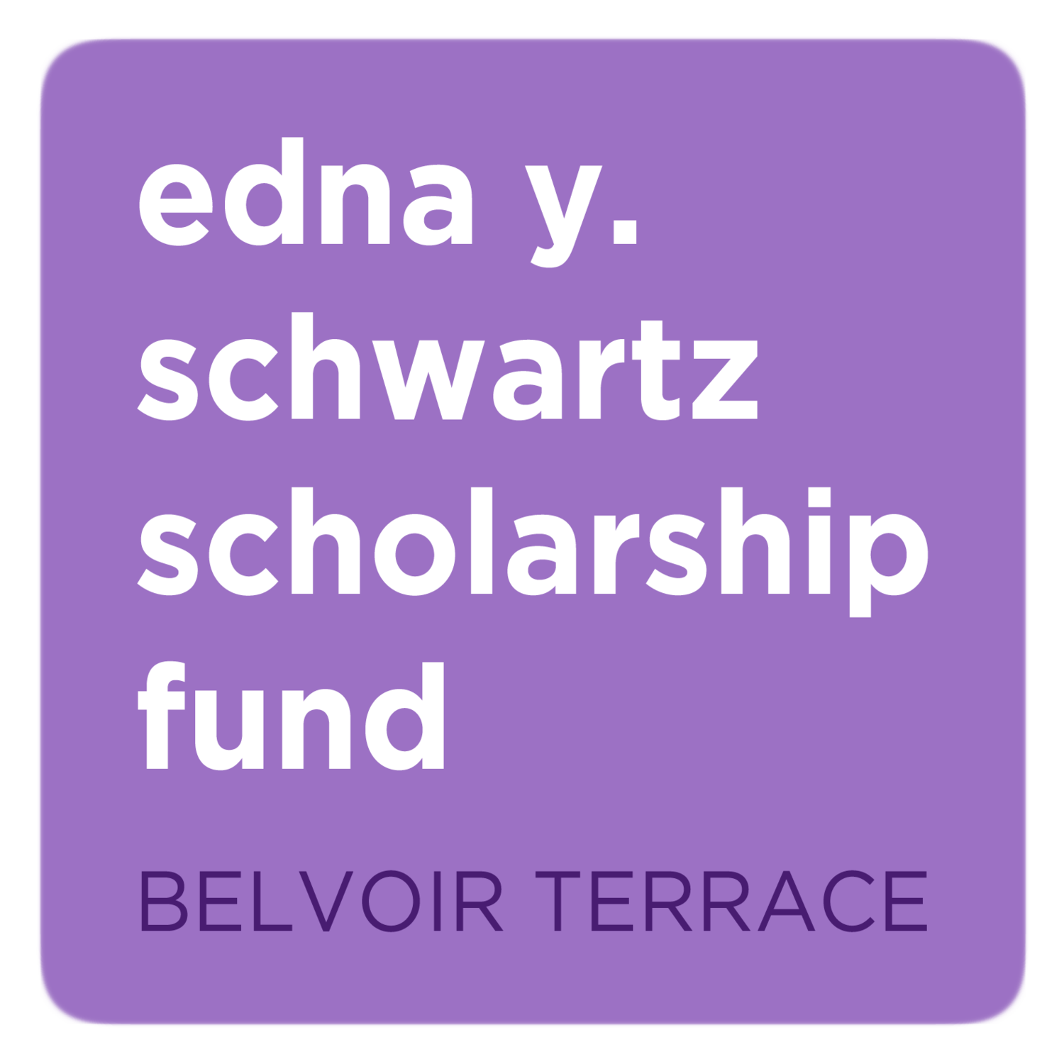 The Edna Y. Schwartz Scholarship Fund