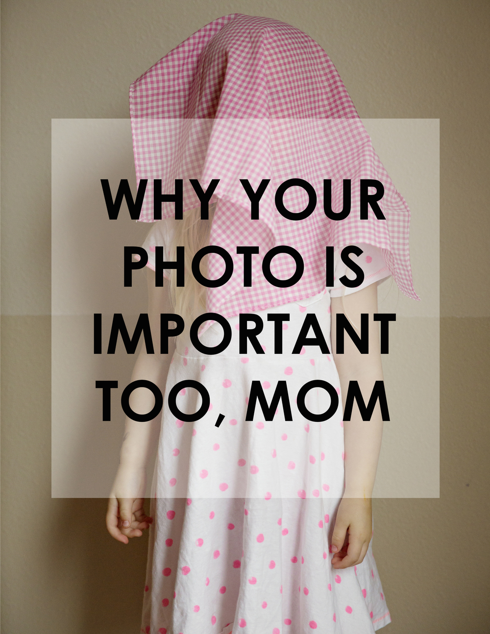 WHY YOUR PHOTO IS IMPORTANT TOO MOM