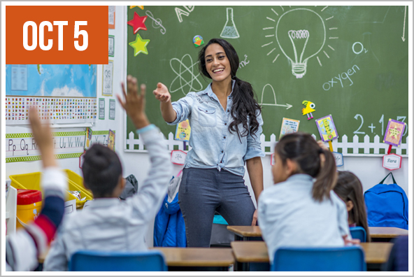 World Teachers' Day - Celebrates teachers all over the world and recognizes the unique issues they face each day.