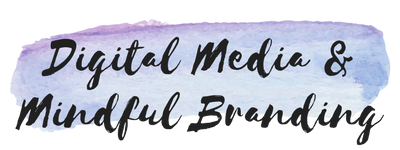 Digital Media & Mindful Branding