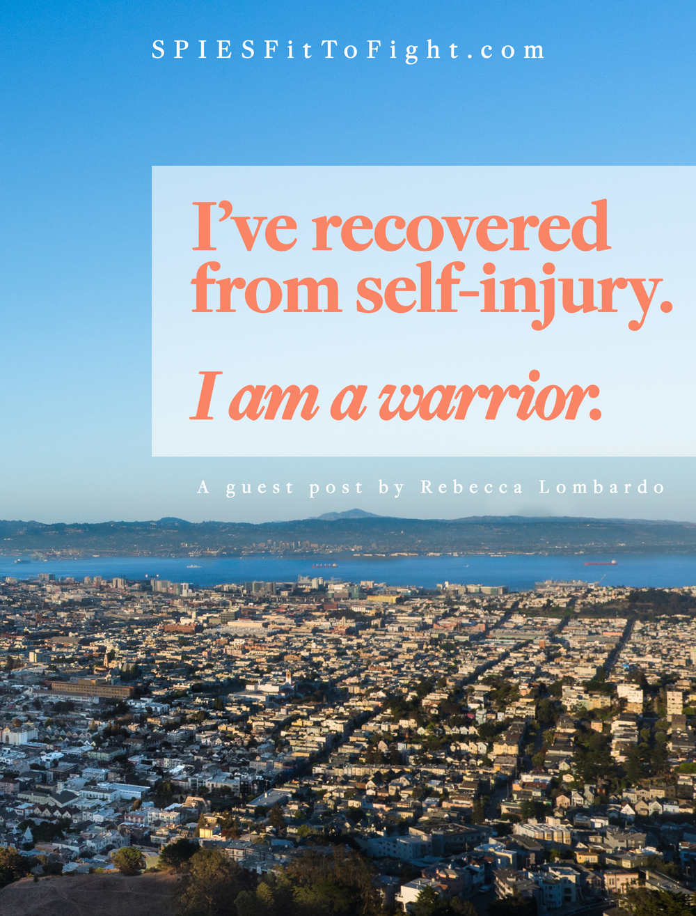 I've recovered from self-injury. I am a warrior. Read more of Rebecca Lombardo's guest post on SPIESFitToFight.com